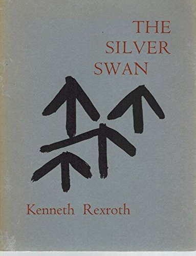 The silver swan: Poems written in Kyoto, 1974-75: Kenneth Rexroth