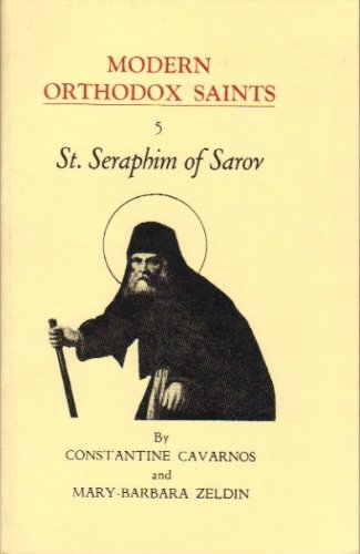 9780914744481: St. Seraphim of Sarov: Widely beloved mystic, healer, comforter, and spiritual guide : an account of his life, character and message, together with a ... counsels (His Modern Orthodox saints ; 5)