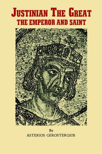 9780914744597: Justinian the Great, the emperor and saint: Illustrious Byzantine emperor, legislator, and codifier of law