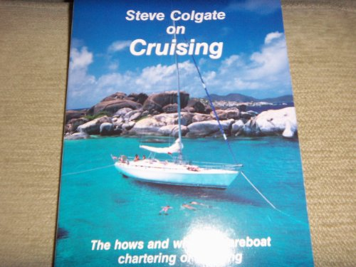 9780914747017: Steve Colgate on cruising: The hows and whys of bareboat chartering and cruising on your own