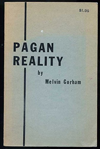 Pagan Reality (9780914752028) by Melvin Gorham