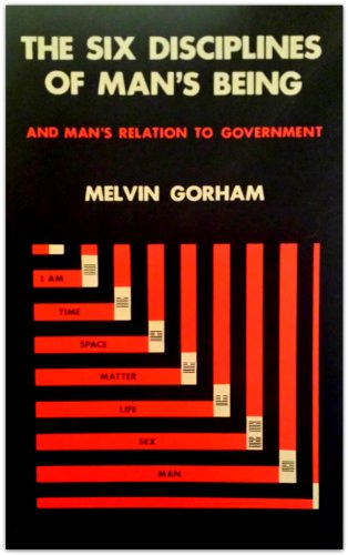 Six Disciplines of Man's Being and Man's Relation to Government (9780914752165) by Melvin Gorham