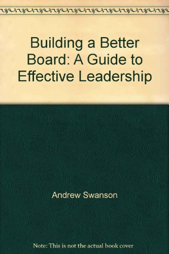 9780914756538: Title: Building a better board A guide to effective leade
