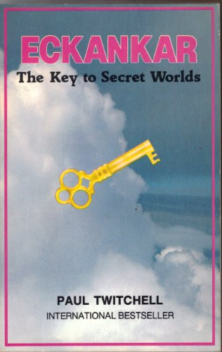 Eckankar : The Key to Secret Worlds: Paul Twitchell