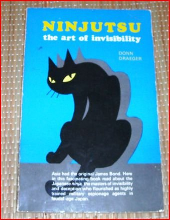 NINJUTSU: THE ART OF INVISIBILITY - Japan's Fuedal-Age Espionage and Assassination Methods.: ...