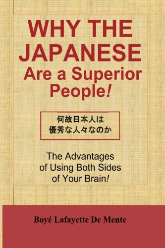 9780914778554: Why the Japanese Are a Superior People!: The Advantages of Using Both Sides of Your Brain!