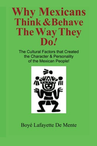 9780914778561: Why Mexicans Think & Behave the Way They Do!: The Cultural Factors that Created the Character & Personality of the Mexican People! (Cultural Insight Guide)