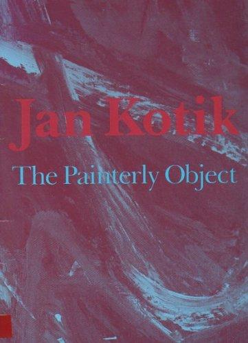 Jan Kotik: The painterly object : [catalog: Jan Kotik