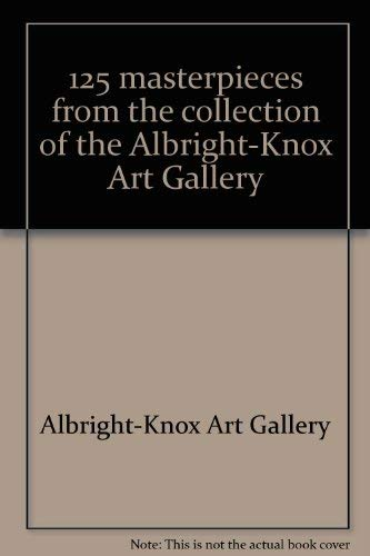 9780914782605: 125 Masterpieces from the collection of the Albright-Knox Art Gallery