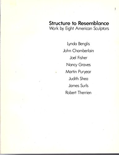 Structure to Resemblance: Work by Eight American Sculptors; Lynda Benglis, John Chamberlain, Joel...