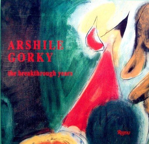 9780914782926: Arshile Gorky: The Breakthrough Years