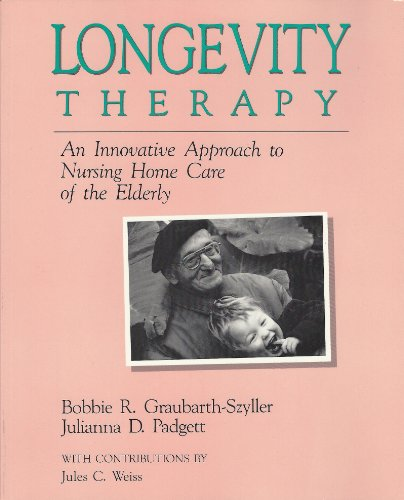 Longevity Therapy: An Innovative Approach to Nursing: Bobbie R. Graubarth-Szyller,