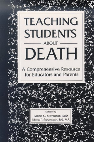 Teaching Students about Death: A Comprehensive Resource for Educators and Parents: Stevenson, ...