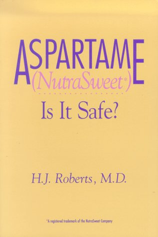 Aspartame NutraSweet Is it Safe: H J Roberts