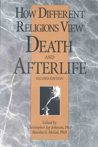 How Different Religions View Death and Afterlife, 2nd Edition: Christopher Jay Johnson