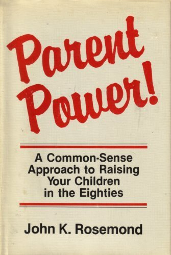 Parent Power! a Common-Sense Approach to Raising Your Children in the Eighties