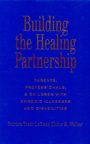 9780914797630: Building the Healing Partnership: Parents, Professionals, and Children with Chronic Illnesses and Disabilities