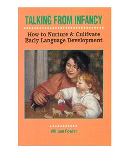 9780914797715: Talking from Infancy: How to Nurture and Cultivate Early Language Development