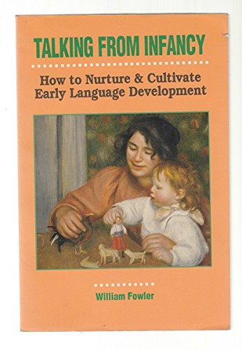 Talking from Infancy: How to Nurture and: Fowler, William