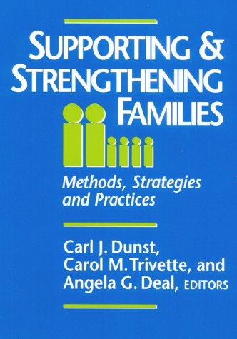 Supporting and Strengthening Families: Methods, Strategies and Practices: Carl J Dunst