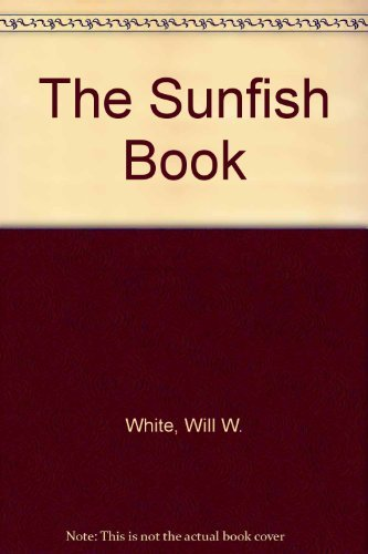 The Sunfish Book: White, Will;White, Will W.