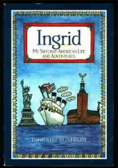 Ingrid: My Swedish-American Life and Adventures: Ingrid Bergstrom; Other