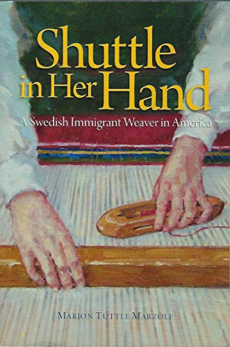Shuttle in Her Hand: A Swedish Immigrant Weaver in America: Marion Tuttle Marzolf