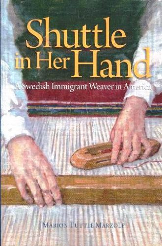 Shuttle in Her Hand: A Swedish Immigrant Weaver in America [Jan 0.