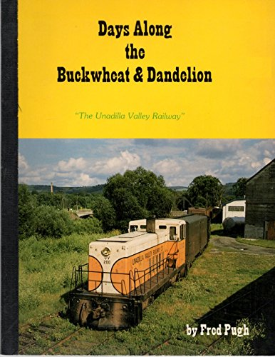 Days along the Buckwheat & Dandelion: The Unadilla Valley Railway /by Fred Pugh: Pugh, ...