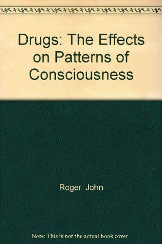 Drugs: The Effects on Patterns of Consciousness