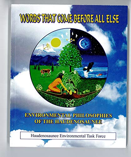 9780914838005: Words That Come Before All Else Environmental Philosophies of the Haudenosaunee
