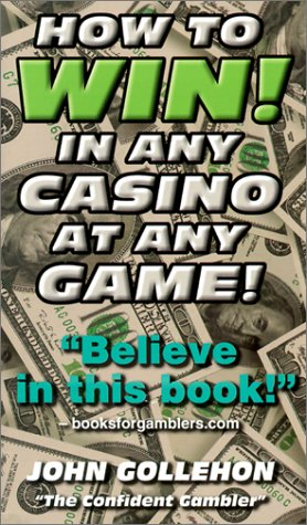 How to Win! in Any Casino at Any Game (0914839632) by John Gollehon
