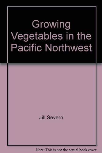 9780914842255: Growing vegetables in the Pacific Northwest