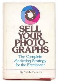 Sell Your Photographs: The Complete Marketing Strategy for the Freelancer