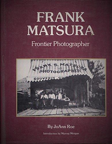 Frank Matsura : Frontier Photographer: Roe, JoAnn