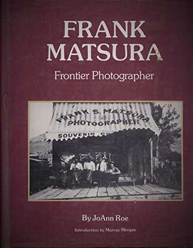 Frank Matsura - Frontier Photographer: Roe, Joann