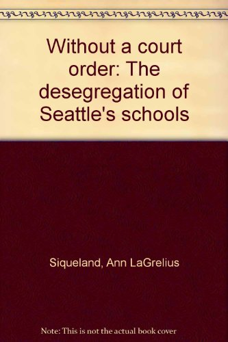 Without a court order: The desegregation of Seattle's schools: Siqueland, Ann LaGrelius