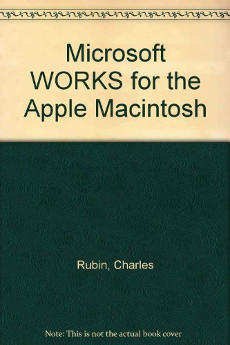 Microsoft WORKS for the Apple Macintosh (9780914845676) by Charles Rubin