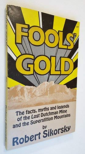 Fools' Gold: The Facts, Myths and Legends: Robert Sikorsky