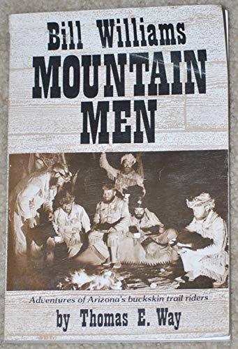 9780914846307: Bill Williams Mountain Men: Adventures of Arizona's Buckskin Trail Riders