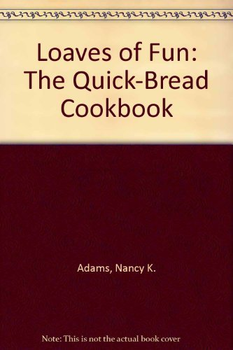 9780914846765: Loaves of Fun: The Quick-Bread Cookbook