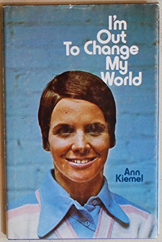 I'm out to change my world (0914850075) by Ann Kiemel Anderson