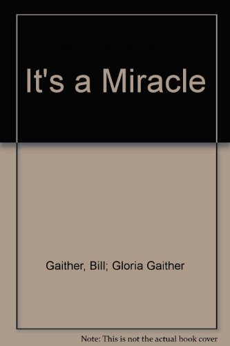 It's a Miracle: Gaither, Bill; Gloria