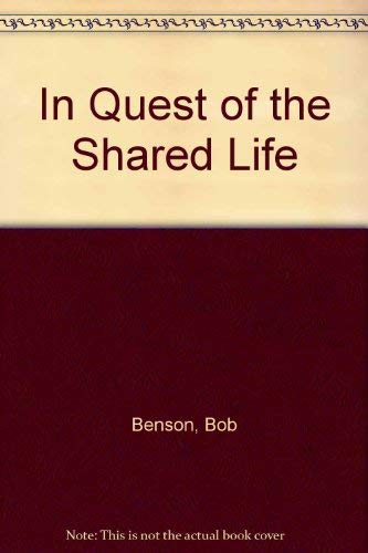 In Quest of the Shared Life (9780914850557) by Benson, Bob
