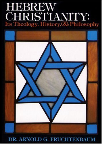 Hebrew Christianity: Its Theology, History, and Philosophy: Arnold Fruchtenbaum, Fruchtenbaum, ...