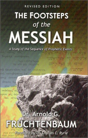 The Footsteps of the Messiah: A Study: Arnold G. Fruchtenbaum