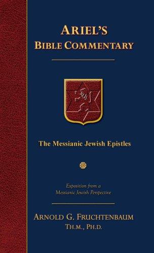 The Messianic Jewish Epistles: Hebrews, James, First: Fruchtenbaum, Arnold G.