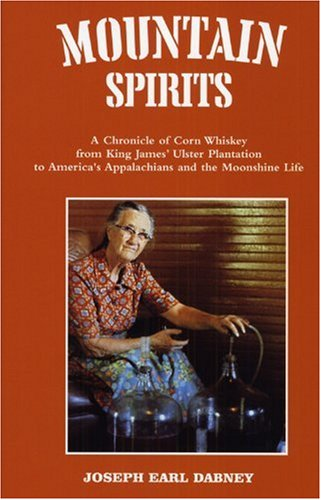 9780914875024: Mountain Spirits: A Chronicle of Corn Whiskey from King James' Ulster Plantation to America's Appalachians and the Moonshine Life