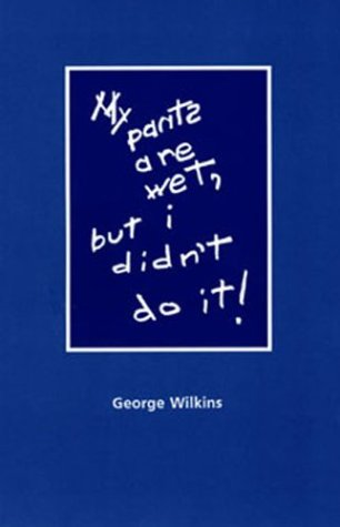 My Pants Are Wet, But I Didn't: Wilkins, George; Bailey,