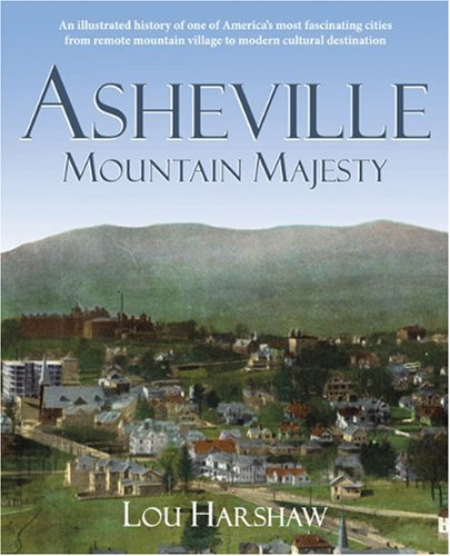 Asheville: Mountain Majesty (An Illustrated History): Lou Harshaw